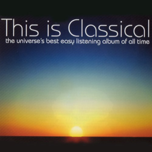 This Is Classical - The Universe's Best Easy Listening Album Of All Time