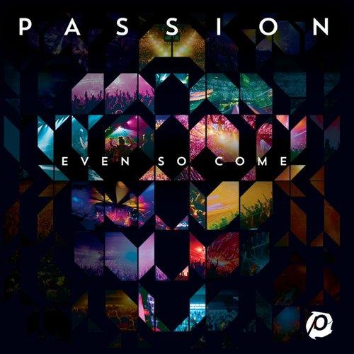 Passion: Even So Come (Deluxe Edition/Live)