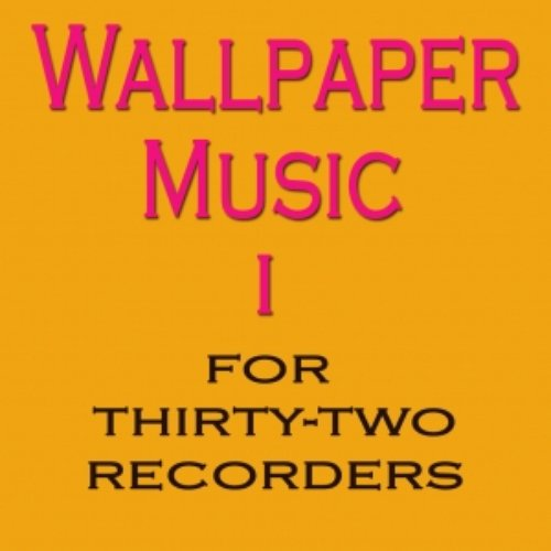 Wallpaper Music I - For 32 Recorders
