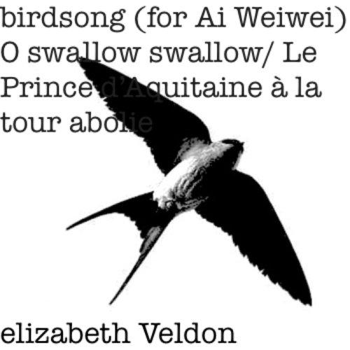 birdsong (for Ai Weiwei) & O swallow swallow/ Le Prince d'Aquitaine à la tour abolie