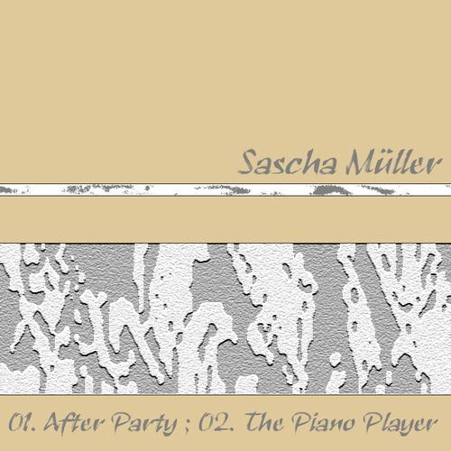 Sascha Muller - AFTER PARTY / THE PIANO PLAYER