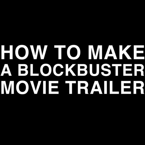 How to Make a Blockbuster Movie Trailer