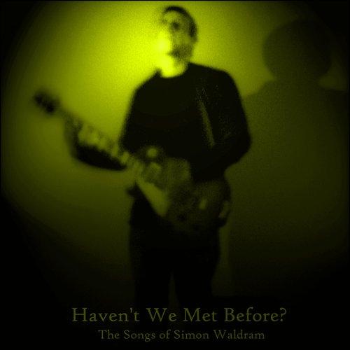 Haven't We Met Before? The Songs of Simon Waldram