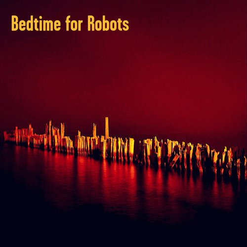 Bedtime for Robots