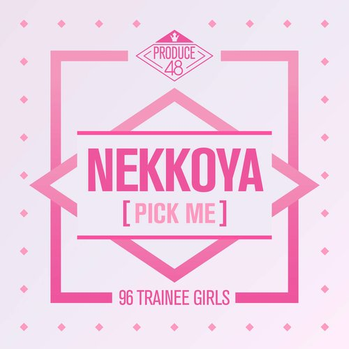 PRODUCE 48 - NEKKOYA (PICK ME)