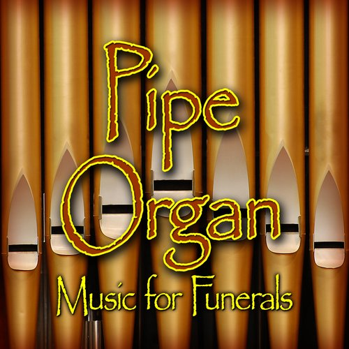 Pipe Organ Music For Funerals Funeral Songs Last Fm