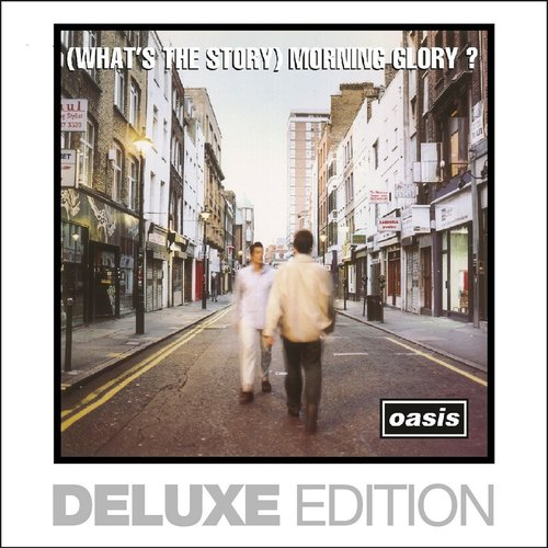 (What's The Story) Morning Glory? (Deluxe Edition) [Remastered]
