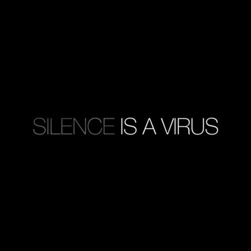 Silence is a Virus