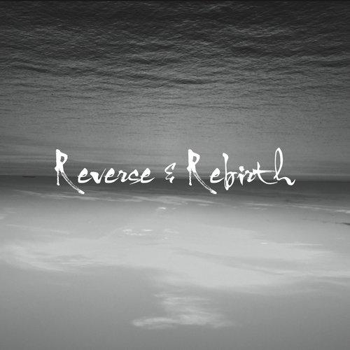 Reverse & Rebirth