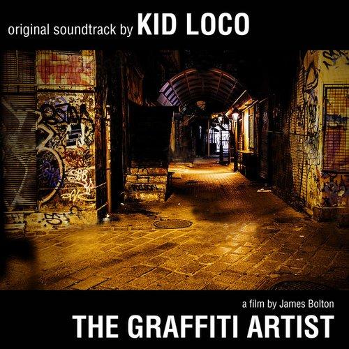 The Graffiti Artist: Original Soundtrack by Kid Loco - A Film By James Bolton