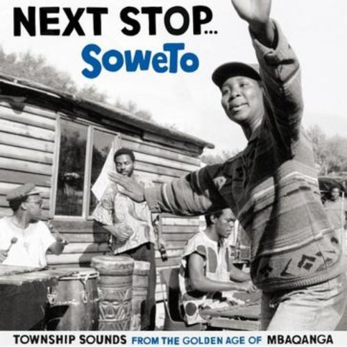 Next Stop... Soweto: Township Sounds From The Golden Age Of Mbaqangwa