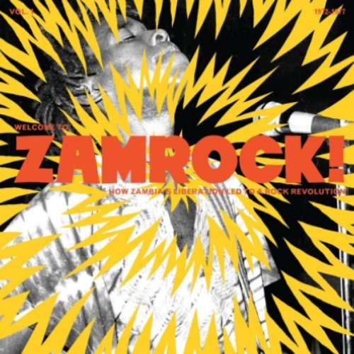 Welcome To Zamrock! How Zambia's Liberation Led To a Rock Revolution, Vol. 1 (1972-1977)