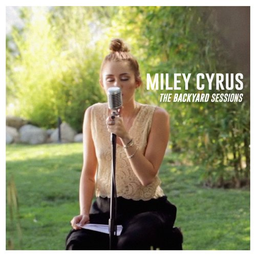 The Backyard Sessions — Miley Cyrus | Last.fm