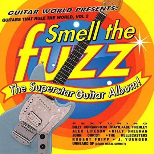 Smell the Fuzz: Guitars That Rule the World, Vol 2