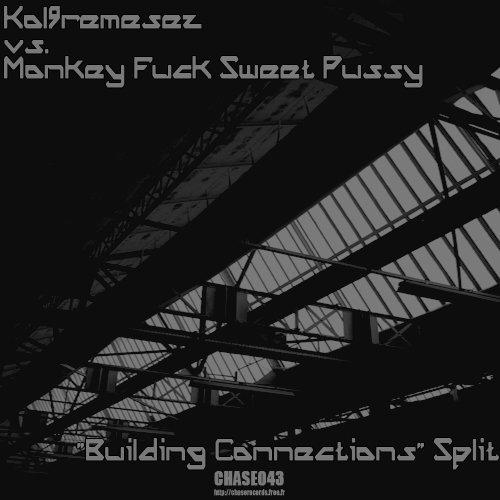[Chase043] - Kol9remesez vs. Monkey Fuck Sweet Pussy - Building Connections Split