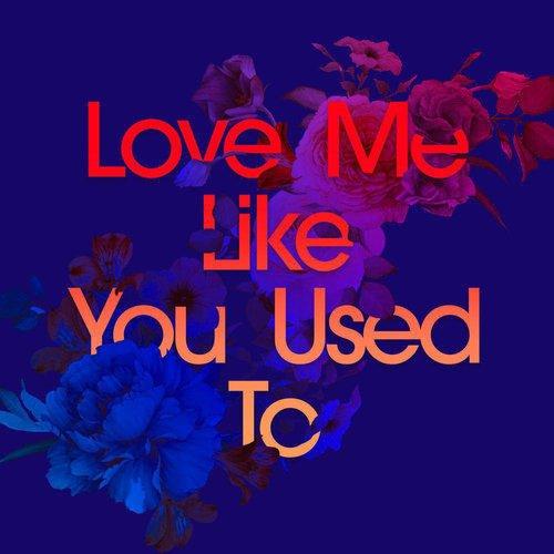 Love Me Like You Used To