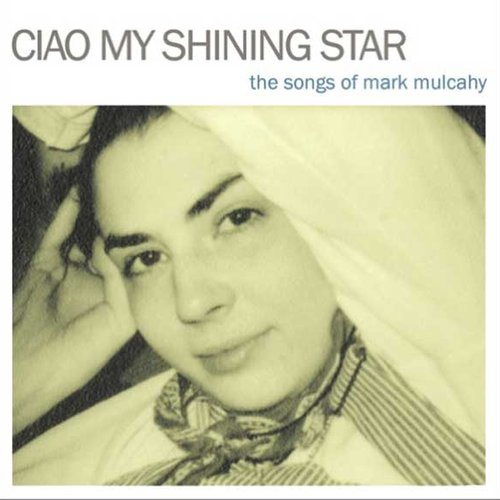 Ciao My Shining Star - The Songs of Mark Mulcahy