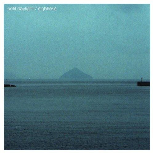 Until Daylight / Sightless