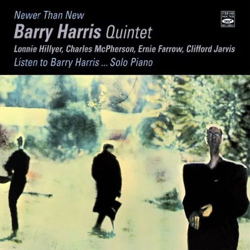 Barry Harris. Quintet & Solo. Newer Than New + Listen to Barry Harris... Solo Piano