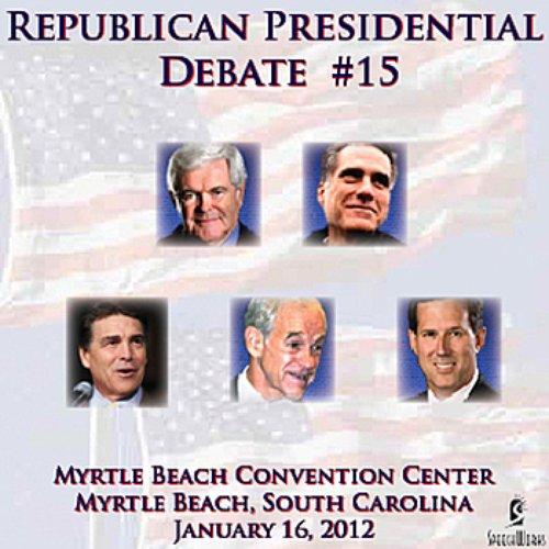Republican Presidential Debate #15 - Myrtle Beach Convention Center, Myrtle Beach, SC - January 16, 2012