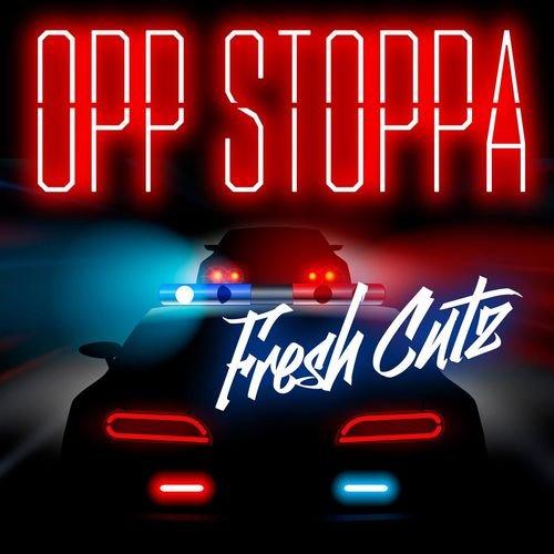 Opp Stoppa - Fresh Cutz