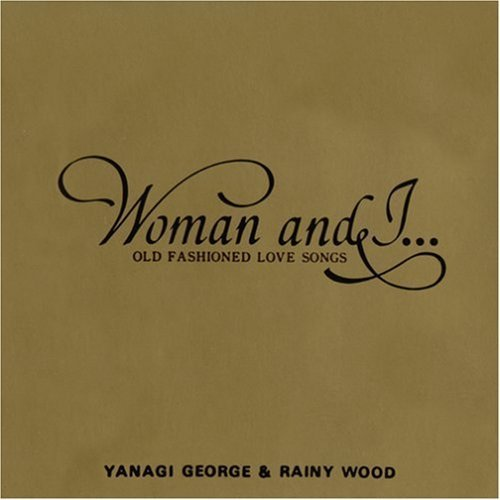 Woman and I... OLD FASHIONED LOVE SONGS