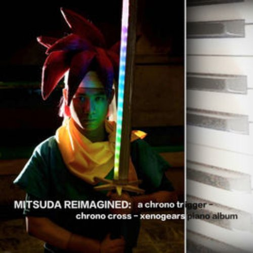 Mitsuda Reimagined: A Chrono Cross - Chrono Trigger - Xenogears Piano Album