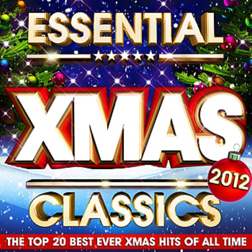 Essential Xmas Classics 2012 - The Top 20 Best Ever Christmas Hits of all Time