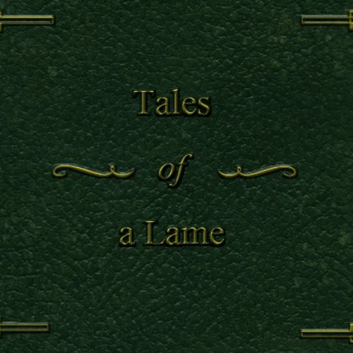 Tales of a Lame