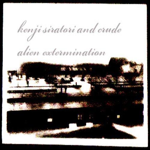 Kenji Siratori & Crude - Alien Extermination