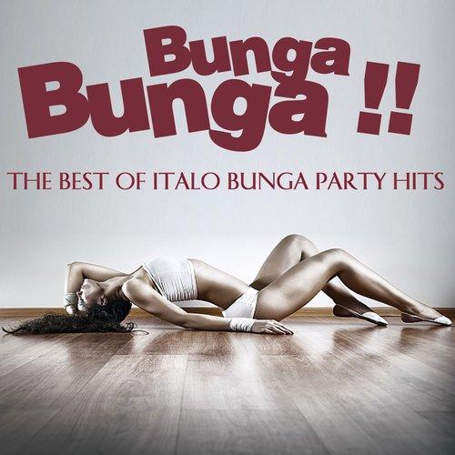 Bunga Bunga !! (The Best of Italo Bunga Bunga Party Hits)