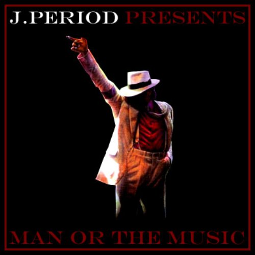 J.Period Presents... Man or the Music (MJ Tribute)