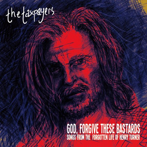 """""""God, Forgive These Bastards"""" Songs From The Forgotten Life of Henry Turner"""