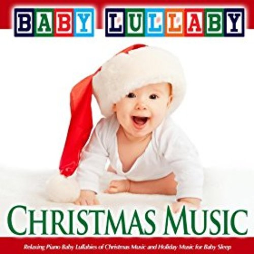 Baby Lullaby: Relaxing Piano Baby Lullabies of Christmas Music and Holiday Music for Baby Sleep