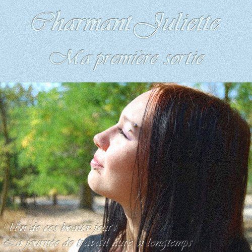Charmant Juliette - Ma Premiere Sortie