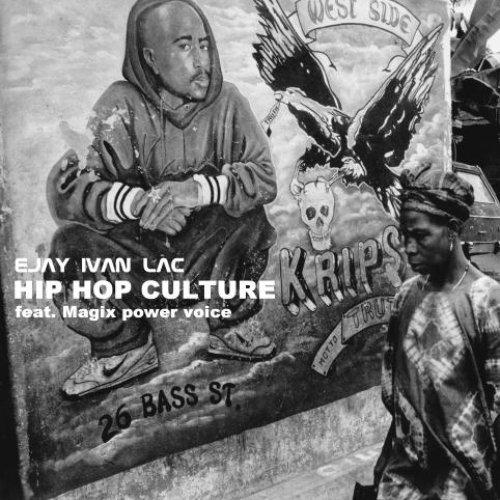 HIP HOP CULTURE - Ejay Ivan Lac feat. Magix power voice