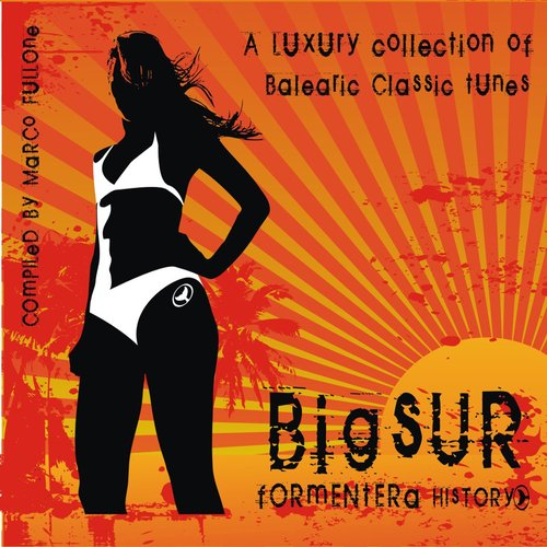 A Luxury Collection of Balearic Classic Tunes: Big Sur Formentera History, Vol. 5 (Compiled By Marco Fullone)