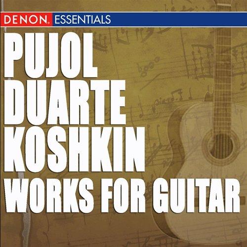 Pujol - Duarte - Koshkin: Works for Guitar