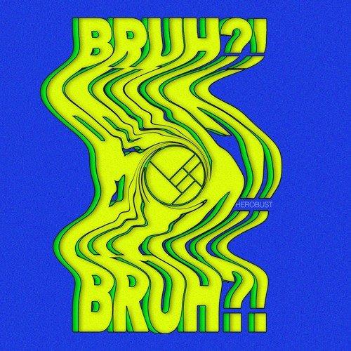 BRUH?!