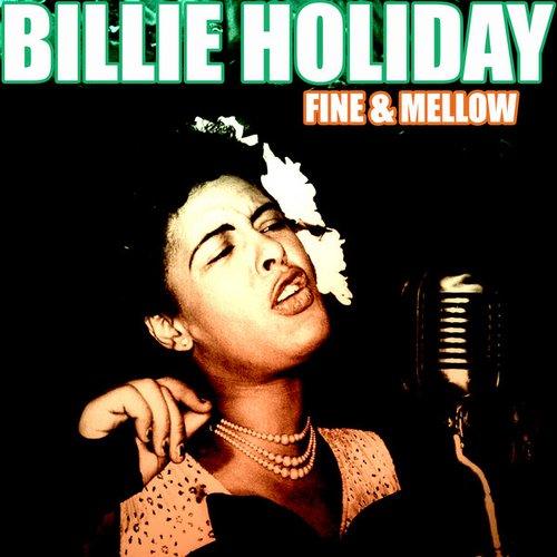 Fine and Mellow — Billie Holiday | Last.fm