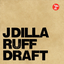J Dilla - Ruff Draft album artwork