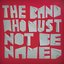 The Band Who Must Not Be Named
