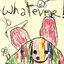 Whatever!