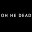 Oh He Dead