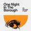 One Night In The Borough