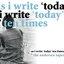 As I Write 'Today' Ten Times