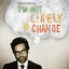 I'm Not Likely to Change