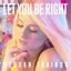 LET YOU BE RIGHT - mp3 альбом слушать или скачать