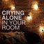 crying alone in your room