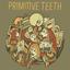 Primitive Teeth - Primitive Teeth album artwork